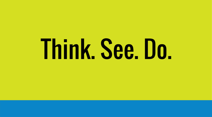 Think. See. Do.