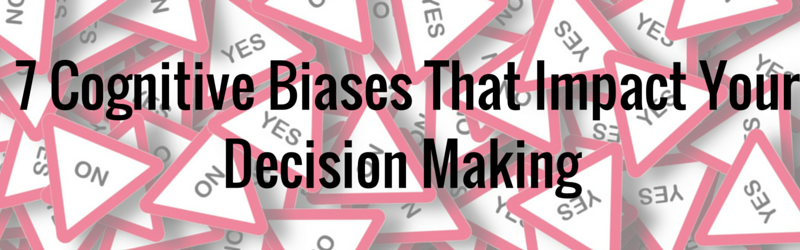 7 cognitive biases that impact your decision making - website