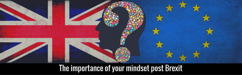 The importance of your mindset post Brexit