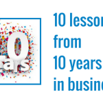 10 lessons from 10 years in business