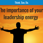 The Importance of Your Leadership Energy