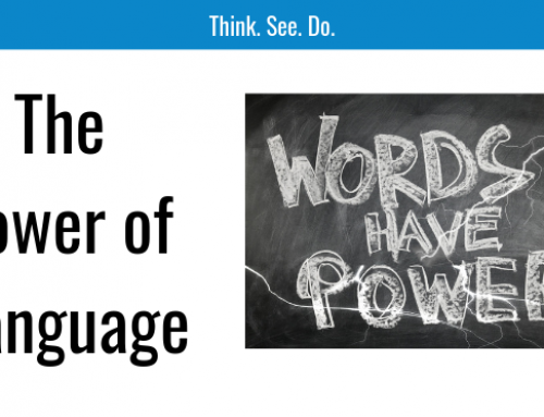 Think. See. Do. – The Power of Language