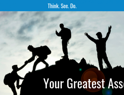 Think. See. Do. – Your Greatest Asset