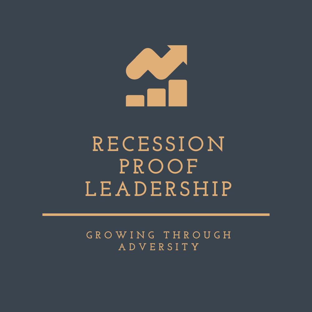 Recession proof leadership